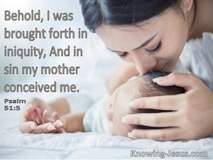 Psalm 51:5 Behold, I Was Brought Forth In Iniquity, And In Sin My Mother Conceived Me (white)