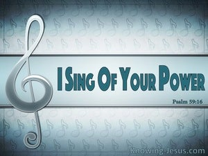 Psalm 59:16 Sing Of Your Power And Mercy (aqua)