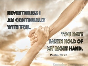 Psalm 73:23 Nevertheless I Am Continually With You (brown)