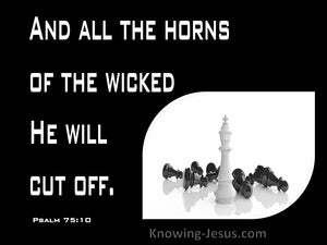 Psalm 75:10 All The Horns Of The Wicked He Will Cut (black)