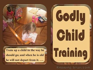 Godly Child-Training (devotional) (brown) - Proverbs 22:6