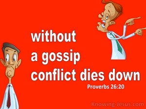 Proverbs 26:20 Without Wood, Fire Goes Out Without A Gossip, Conflict Dies Down (white)