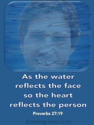 Proverbs 27:19 As The Water Reflects The Face (white)