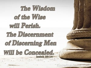 Isaiah 29:14 The Wisdom Of The Wise Will Perish (gray)
