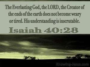 Isaiah 40:28 The Everlasthing God Does Not Become Weary green