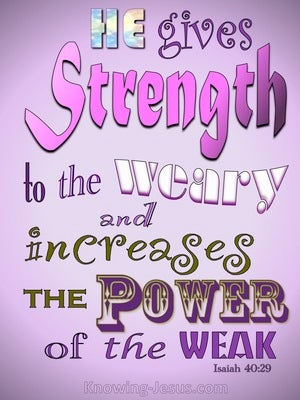 Isaiah 40:29 He Gives Strength To The Weary pink