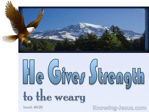 Isaiah 40:29 He Gives Strength To The Weary blue