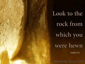 Isaiah 51:1  Look To The Rock From Which You Were Hewn brown