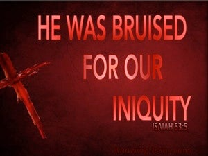 Isaiah 53:5 He Was Bruised For Our Iniquite red