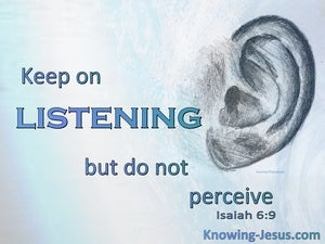 Isaiah 6:9 Keep On Listening But Do Not Hear (blue)