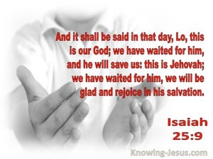 Isaiah 25:9 This Is Our God We Have Waited For Him And He WIll Save Us (red)