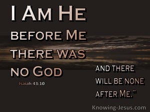 Isaiah 43:10 Before Me There Was No God (brown)