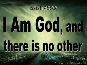 Isaiah 45:22 I AM GOD And There Is No Other (black)