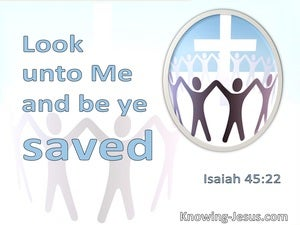 Isaiah 45:22 Look Unto Me And Be Ye Saved (white)