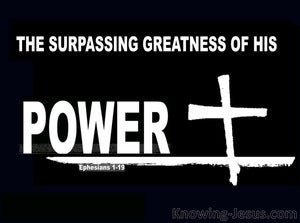 Ephesians 1:19 The Surpassing Greatness Of His Power (white)