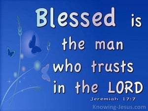 Jeremiah 17:7 Blessed Is The Man Who Trusts In The Lord blue