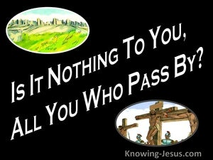 Lamentations 1:12 Is It Nothing To You ALl You Who Pass By (black)
