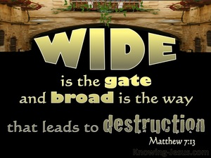 Matthew 7:13 Wide Is The Gate To Destruction gold