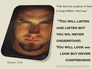 Matthew 13:14 You Will Ever Be Hearing But Not Understanding (beige)
