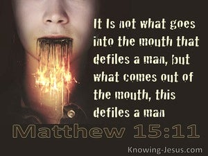Matthew 15:11 It Is Not What Goes Into The Mouth That Defiles A Man (brown)