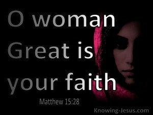 Matthew 15:28 Woman Great Is Your Faith (black)