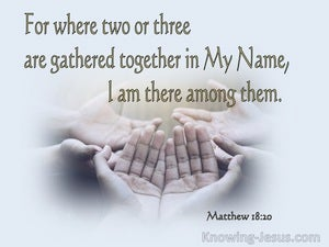 Matthew 18:20 When Two Or Three Are Gathered Together (white)