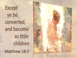 Matthew 18:3 Except Ye Be Converted And Become As Little Children (utmost)12:28