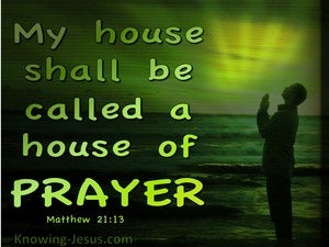 Matthew 21:13 My House Is A House Of Prayer (green)