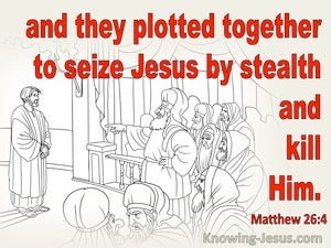 Matthew 26:4 They Plotted Together To Seize Jesus (red)