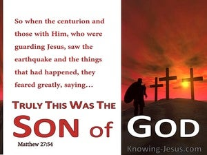 Matthew 27:54 The Centurian Said Truly This Was The Son Of God (white)