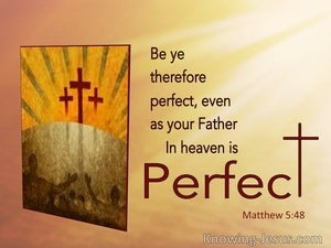 Matthew 5:48 Be Ye Perfect Even As Your Father In Heaven Is Perfect (utmost)09:20