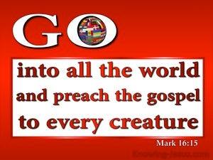 Mark 16:15 Go Into All The World And Preach The Gospel red