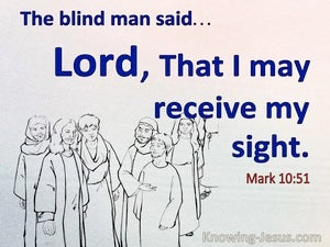 Mark 10:51 Lord That I Might Receive My Sight (blue)