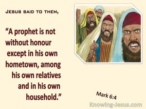 Mark 6:4  A Prophet Is Not Without Honour Except In His Hometown (cream)