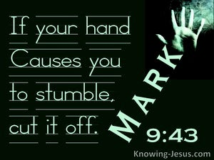 Mark 9:43 If Your Hand Offends Cut It Off (green)