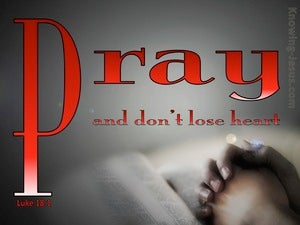 Luke 18:1 Pray And Do Not Lose Heart red