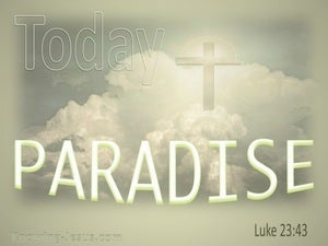 Luke 23:43 Today You Will Be With Me In Paradise (sage)