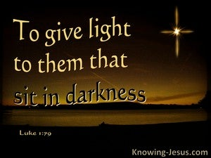 Luke 1:79  To Give Light To Then Who Sit In Darkness (black)