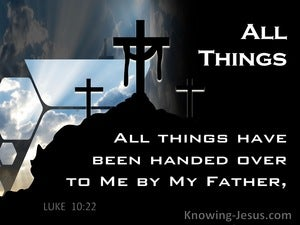 Luke 10:22 All Things Have Been Handed Over To Me By My Father (black)