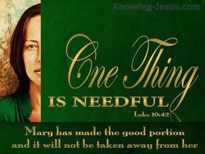 Luke 10:42 One Think Is Needful (green)