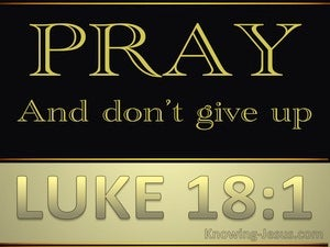 Luke 18:1 Pray And Do Not Lose Heart (black)