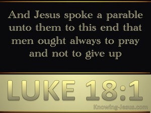 Luke 18:1 Pray And Do Not Lose Heart (gold)
