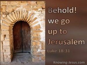 Luke 18:31 Behold We Go Up To Jerusalem (utmost)09:22