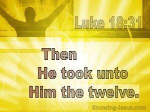 Luke 18:31 Then He Took Unto Him The Twelve (utmost)08:04