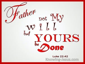 Luke 22:42 Not My Will But Yours