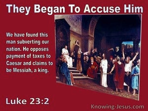 Luke 23:2 They Began To Accuse Him Sayind We Found This Man Subverting Our Nation (red)