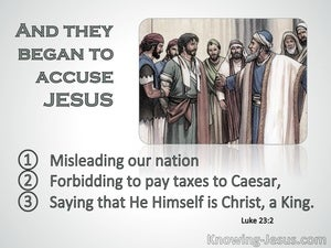Luke 23:2 They Began To Accuse Jesus (sage)