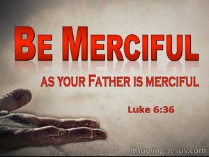 Luke 6:36 Be Merciful Ads Your Father Is Merciful (red)