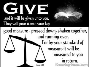 Luke 6:38 Give And It Will Be Given To You (white)