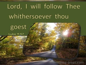 Luke 9:57 Lord, I Will Follow Thee Whithersoever Thou Goest (utmost)09:27